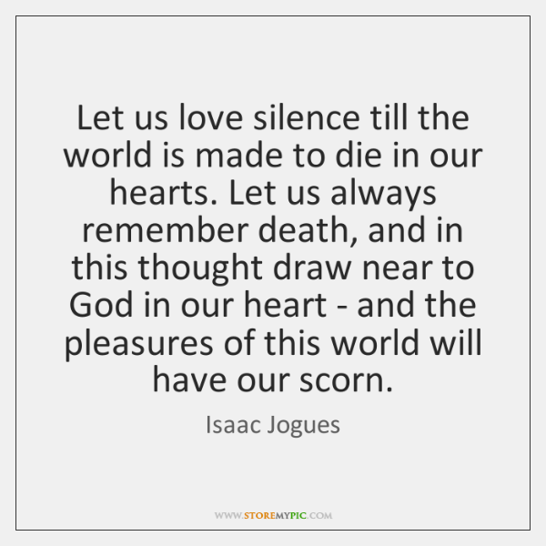 Let us love silence till the world is made to die in ...