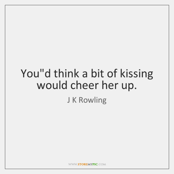 Youd Think A Bit Of Kissing Would Cheer Her Up Storemypic