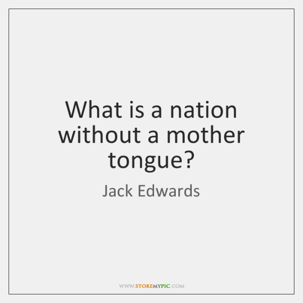 What is a nation without a mother tongue?