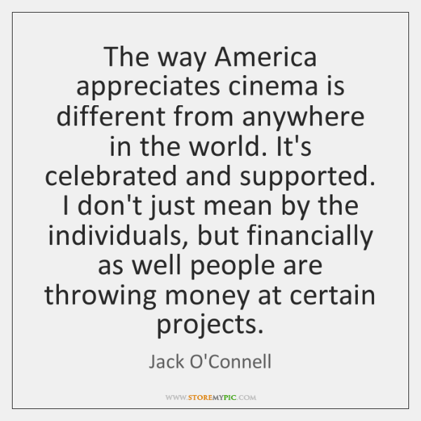 The way America appreciates cinema is different from anywhere in the world. ...