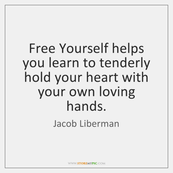 Free Yourself Helps You Learn To Tenderly Hold Your Heart With Your