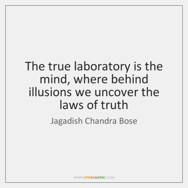 The true laboratory is the mind, where behind illusions we uncover the ...