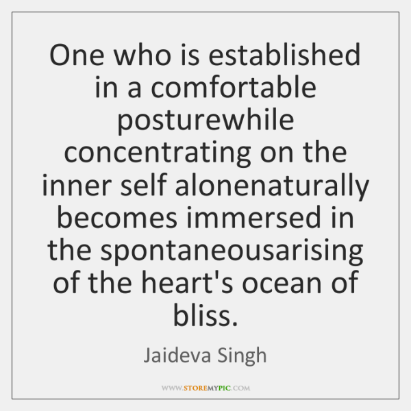 One who is established in a comfortable posturewhile concentrating on the inner ...