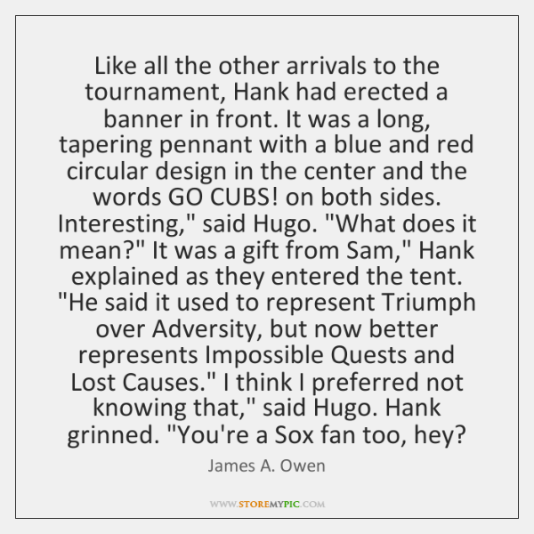 Like all the other arrivals to the tournament, Hank had erected a ...
