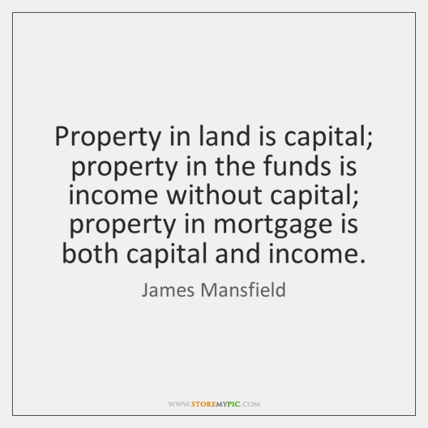 Property in land is capital; property in the funds is income without ...