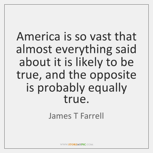 America is so vast that almost everything said about it is likely ...