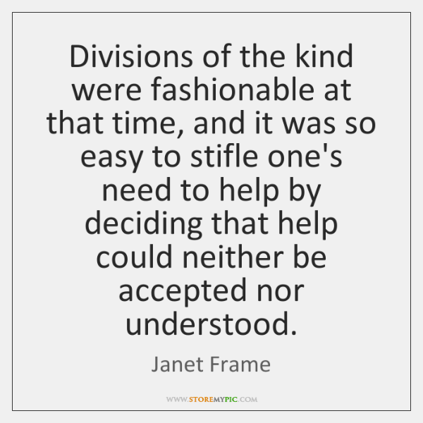 Divisions of the kind were fashionable at that time, and it was ...