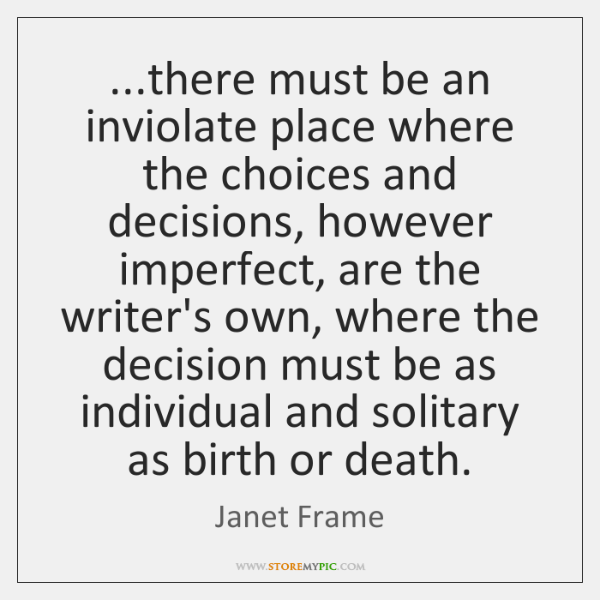 ...there must be an inviolate place where the choices and decisions, however ...