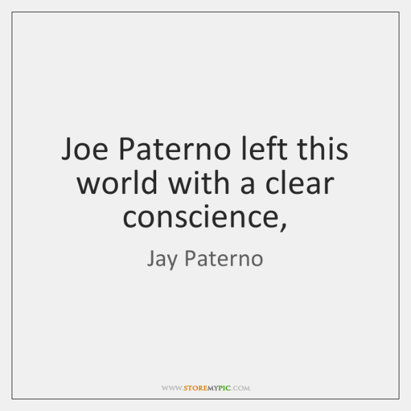 Joe Paterno left this world with a clear conscience,