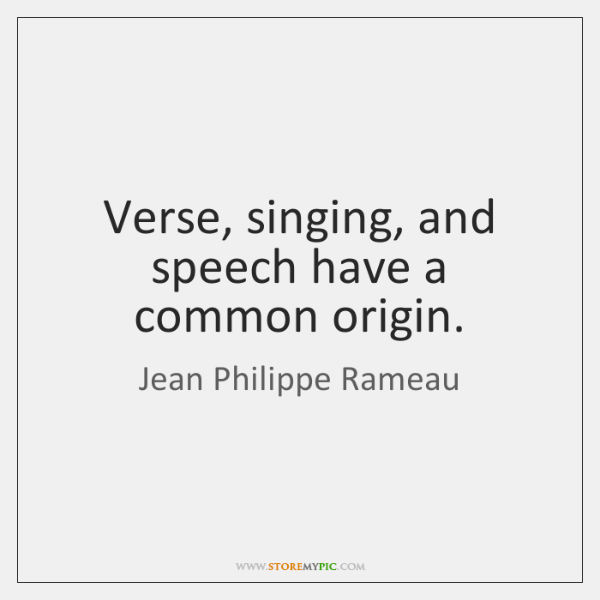 Verse, singing, and speech have a common origin.