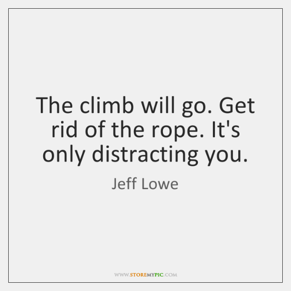 The climb will go. Get rid of the rope. It's only distracting ...