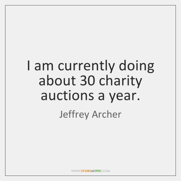 I am currently doing about 30 charity auctions a year.