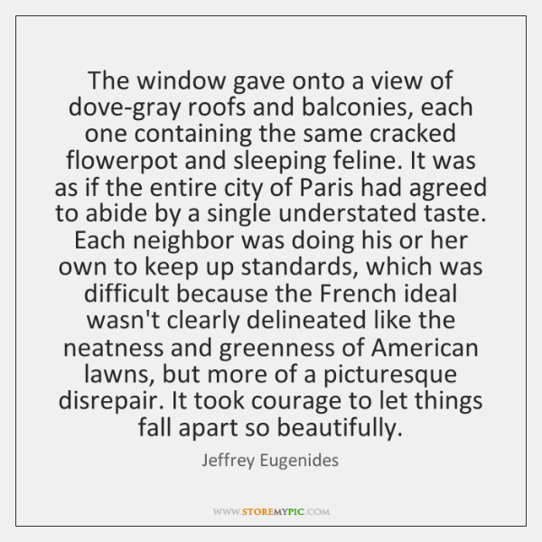 The window gave onto a view of dove-gray roofs and balconies, each ...