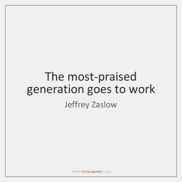 The most-praised generation goes to work