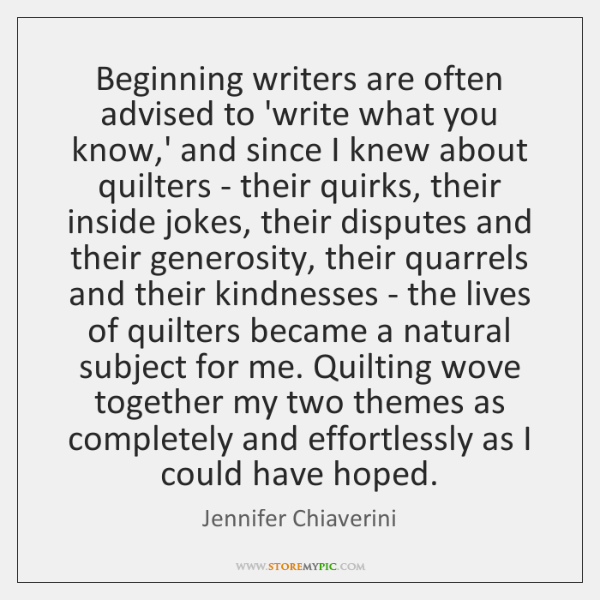 Beginning writers are often advised to 'write what you know,' and ...