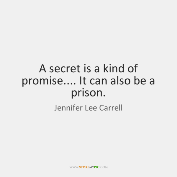 A secret is a kind of promise.... It can also be a ...