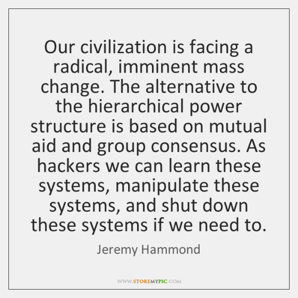 Our civilization is facing a radical, imminent mass change. The alternative to ...