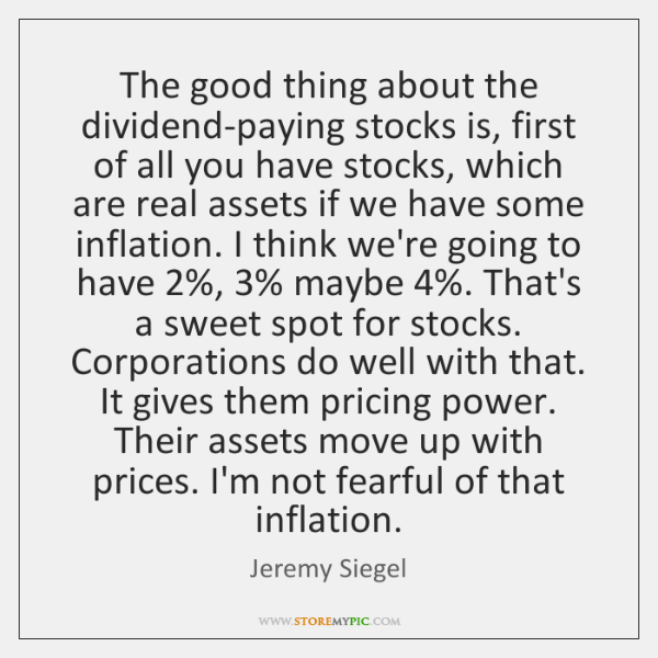 The good thing about the dividend-paying stocks is, first of all you ...