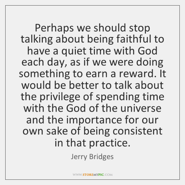 Perhaps we should stop talking about being faithful to have a quiet ...
