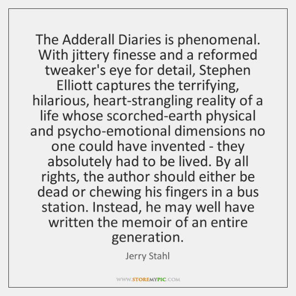 The Adderall Diaries is phenomenal. With jittery finesse and a reformed tweaker's ...