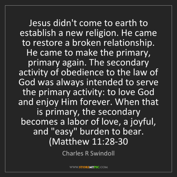 Charles R Swindoll: Jesus didn't come to earth to establish a new religion....