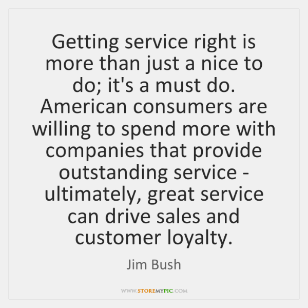 Getting service right is more than just a nice to do; it's ...