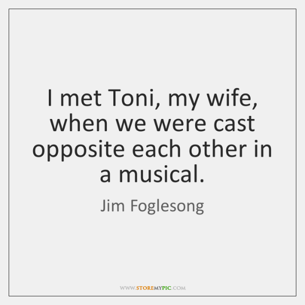 I met Toni, my wife, when we were cast opposite each other ...