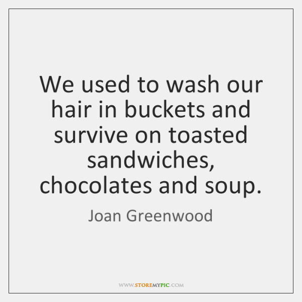 We used to wash our hair in buckets and survive on toasted ...
