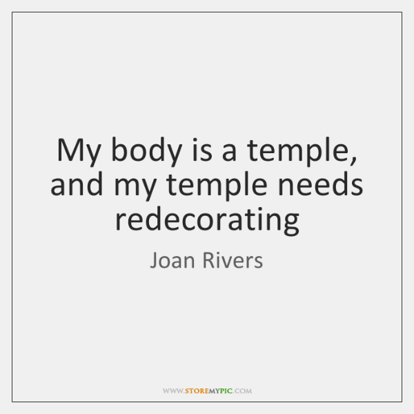 My body is a temple, and my temple needs redecorating