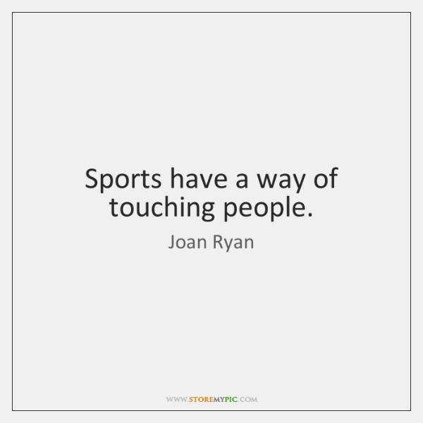 Sports have a way of touching people.