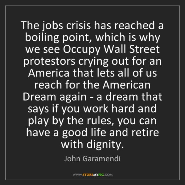 John Garamendi: The jobs crisis has reached a boiling point, which is...