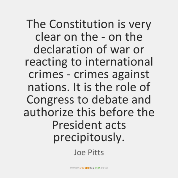 The Constitution is very clear on the - on the declaration of ...