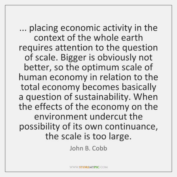 ... placing economic activity in the context of the whole earth requires attention ...