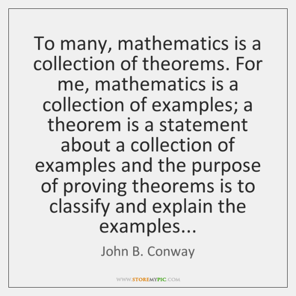 To many, mathematics is a collection of theorems. For me, mathematics is ...