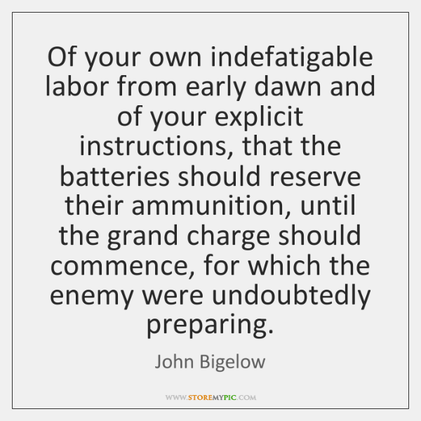 Of your own indefatigable labor from early dawn and of your explicit ...