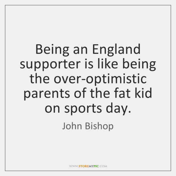 Being an England supporter is like being the over-optimistic parents of the ...