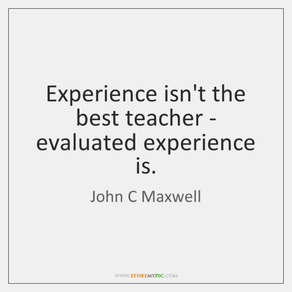 Experience Isnt The Best Teacher Evaluated Experience Is