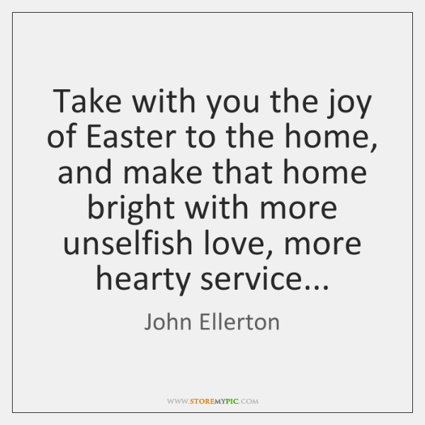 Take with you the joy of Easter to the home, and make ...