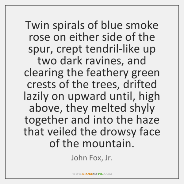 Twin spirals of blue smoke rose on either side of the spur, ...