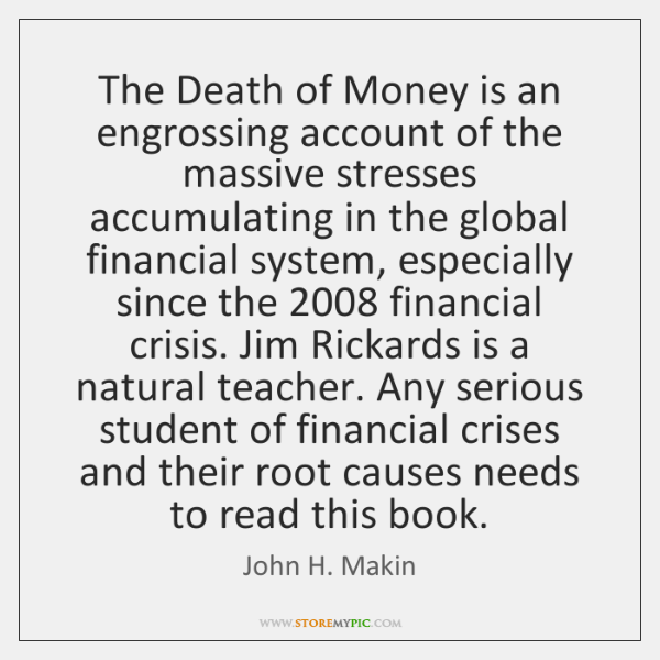 The Death of Money is an engrossing account of the massive stresses ...