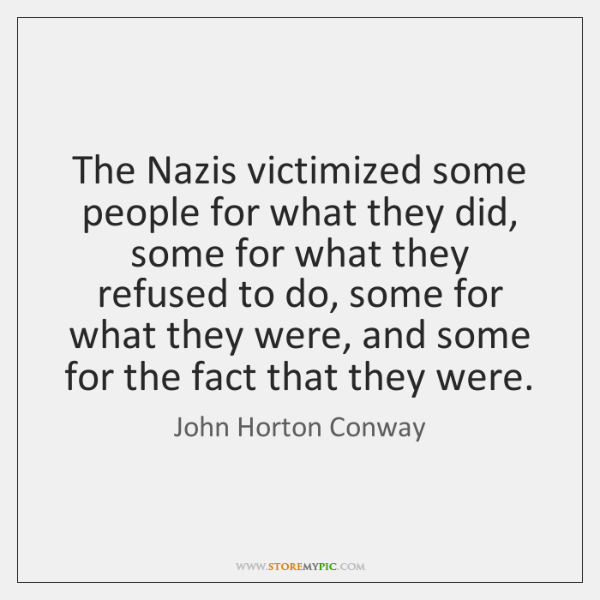 The Nazis victimized some people for what they did, some for what ...