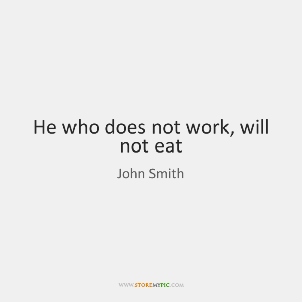 He who does not work, will not eat