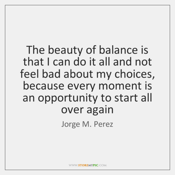 The beauty of balance is that I can do it all and ...
