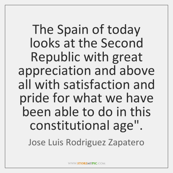 The Spain of today looks at the Second Republic with great appreciation ...