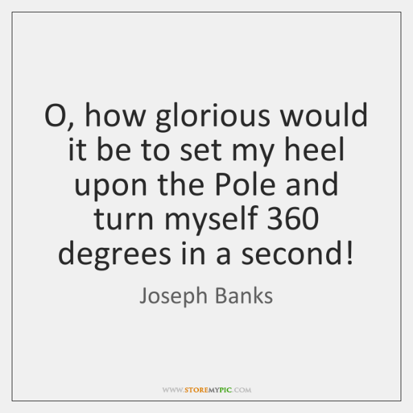 O, how glorious would it be to set my heel upon the ...