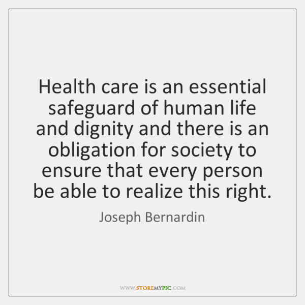 Health care is an essential safeguard of human life and dignity and ...