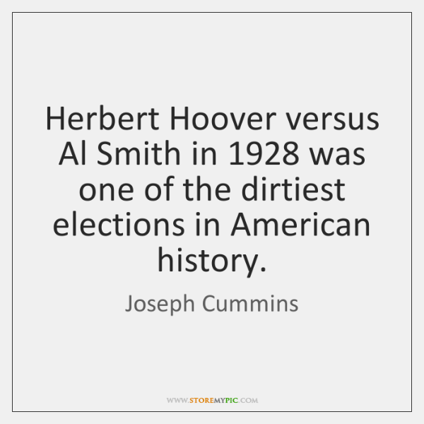 Herbert Hoover versus Al Smith in 1928 was one of the dirtiest elections ...