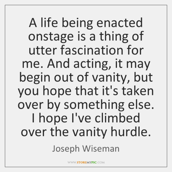 A life being enacted onstage is a thing of utter fascination for ...