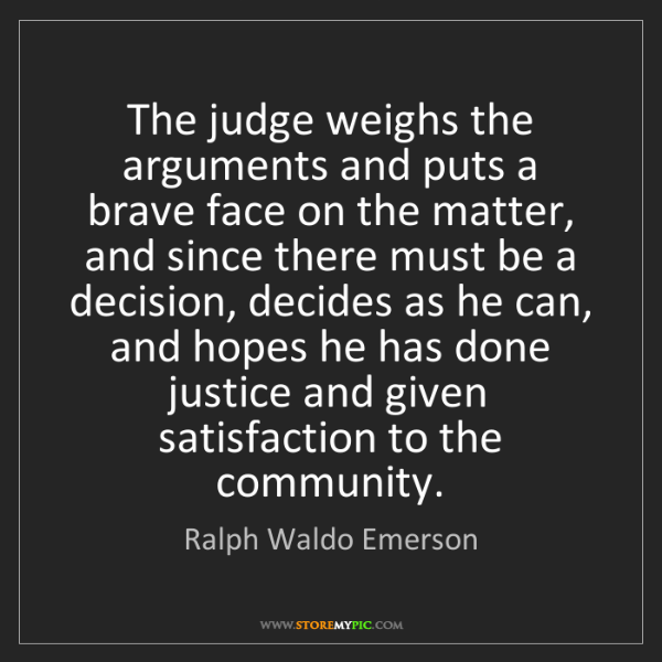 Ralph Waldo Emerson: The judge weighs the arguments and puts a brave face...
