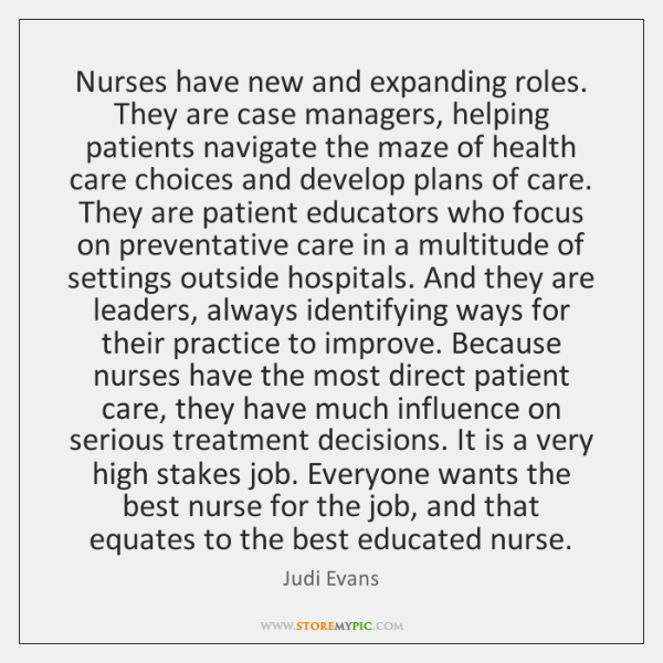 Nurses have new and expanding roles. They are case managers, helping patients ...